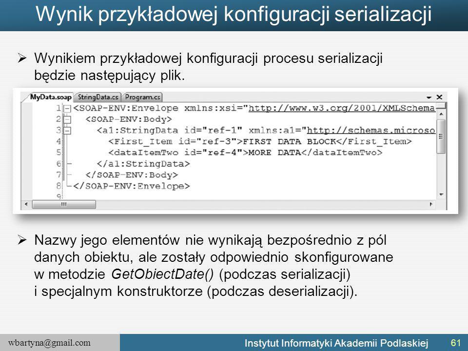 wbartyna@gmail.com Instytut Informatyki Akademii Podlaskiej Wynik przykładowej konfiguracji serializacji  Wynikiem przykładowej konfiguracji procesu serializacji będzie następujący plik.