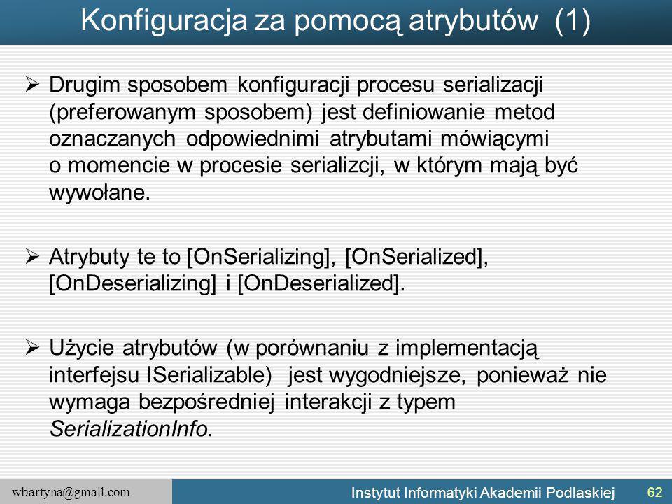 wbartyna@gmail.com Instytut Informatyki Akademii Podlaskiej Konfiguracja za pomocą atrybutów (1)  Drugim sposobem konfiguracji procesu serializacji (