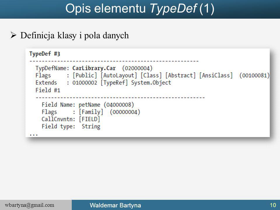 wbartyna@gmail.com Waldemar Bartyna  Definicja klasy i pola danych Opis elementu TypeDef (1) 10