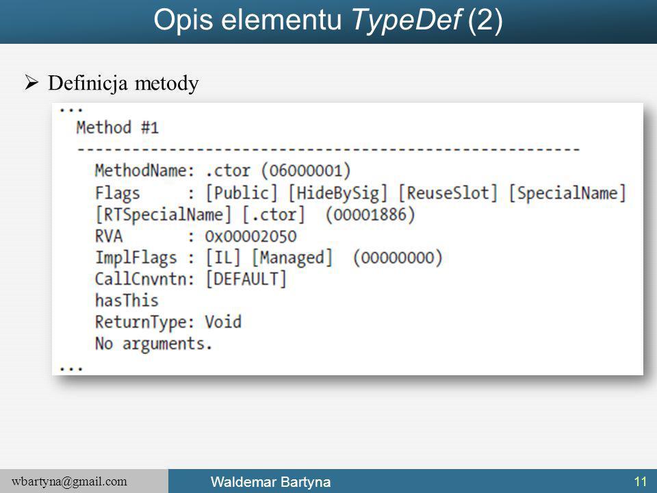 wbartyna@gmail.com Waldemar Bartyna Opis elementu TypeDef (2)  Definicja metody 11