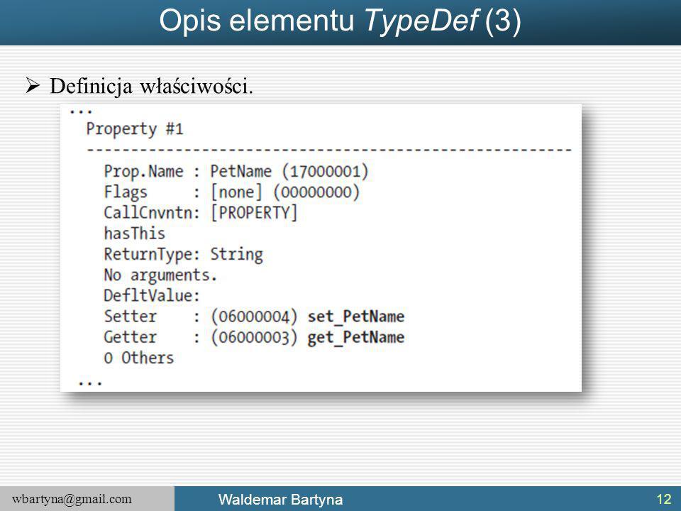 wbartyna@gmail.com Waldemar Bartyna Opis elementu TypeDef (3)  Definicja właściwości. 12