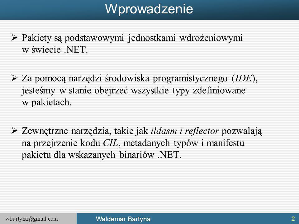 wbartyna@gmail.com Waldemar Bartyna Wprowadzenie  Pakiety są podstawowymi jednostkami wdrożeniowymi w świecie.NET.