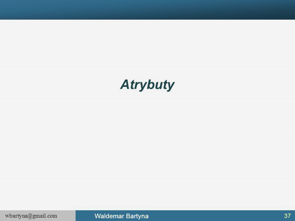 wbartyna@gmail.com Waldemar Bartyna Atrybuty 37