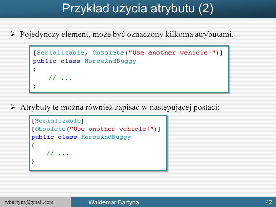 wbartyna@gmail.com Waldemar Bartyna Przykład użycia atrybutu (2)  Pojedynczy element, może być oznaczony kilkoma atrybutami.