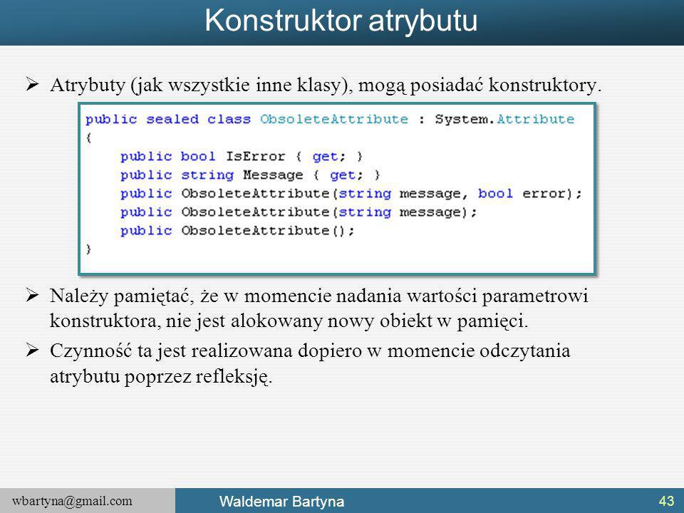 wbartyna@gmail.com Waldemar Bartyna Konstruktor atrybutu  Atrybuty (jak wszystkie inne klasy), mogą posiadać konstruktory.