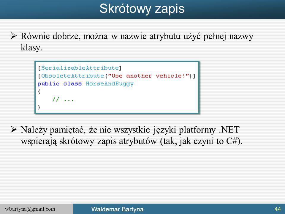 wbartyna@gmail.com Waldemar Bartyna Skrótowy zapis  Równie dobrze, można w nazwie atrybutu użyć pełnej nazwy klasy.