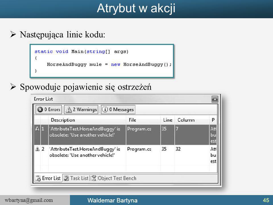 wbartyna@gmail.com Waldemar Bartyna Atrybut w akcji  Następująca linie kodu:  Spowoduje pojawienie się ostrzeżeń 45