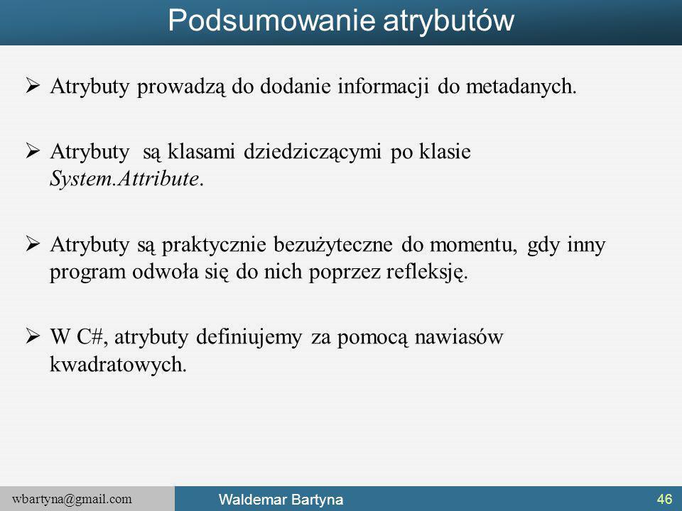 wbartyna@gmail.com Waldemar Bartyna Podsumowanie atrybutów  Atrybuty prowadzą do dodanie informacji do metadanych.