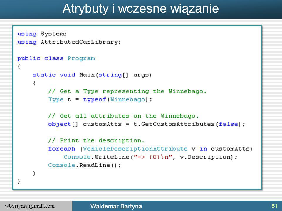 wbartyna@gmail.com Waldemar Bartyna Atrybuty i wczesne wiązanie 51
