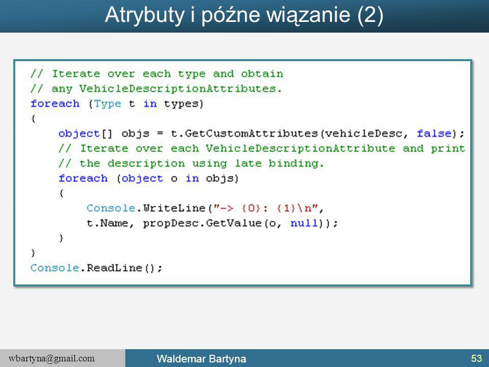 wbartyna@gmail.com Waldemar Bartyna Atrybuty i późne wiązanie (2) 53