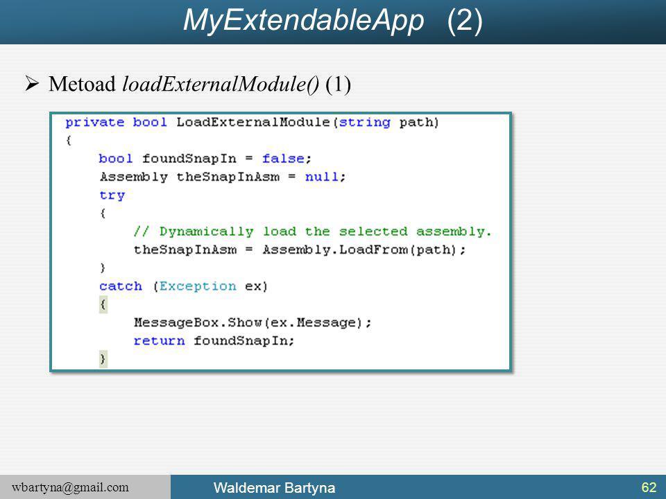 wbartyna@gmail.com Waldemar Bartyna MyExtendableApp (2)  Metoad loadExternalModule() (1) 62