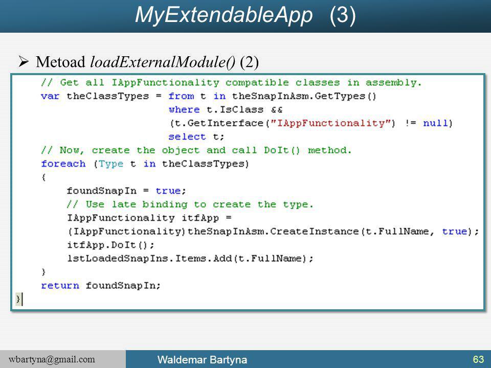 wbartyna@gmail.com Waldemar Bartyna MyExtendableApp (3)  Metoad loadExternalModule() (2) 63