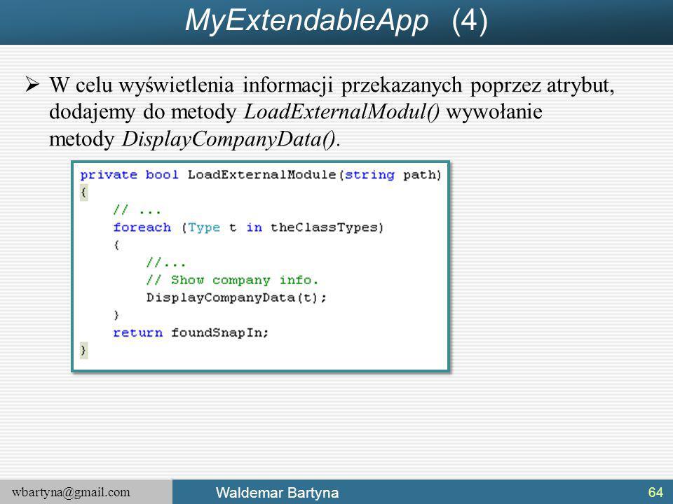 wbartyna@gmail.com Waldemar Bartyna MyExtendableApp (4)  W celu wyświetlenia informacji przekazanych poprzez atrybut, dodajemy do metody LoadExternalModul() wywołanie metody DisplayCompanyData().