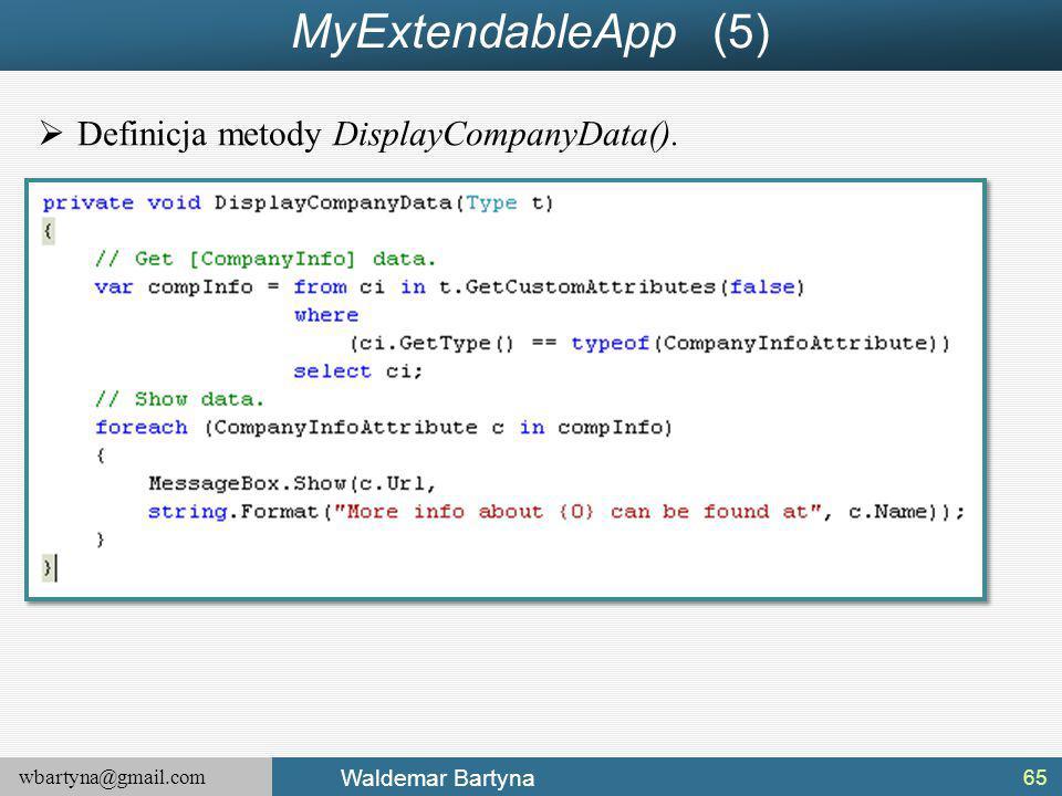 wbartyna@gmail.com Waldemar Bartyna MyExtendableApp (5)  Definicja metody DisplayCompanyData(). 65