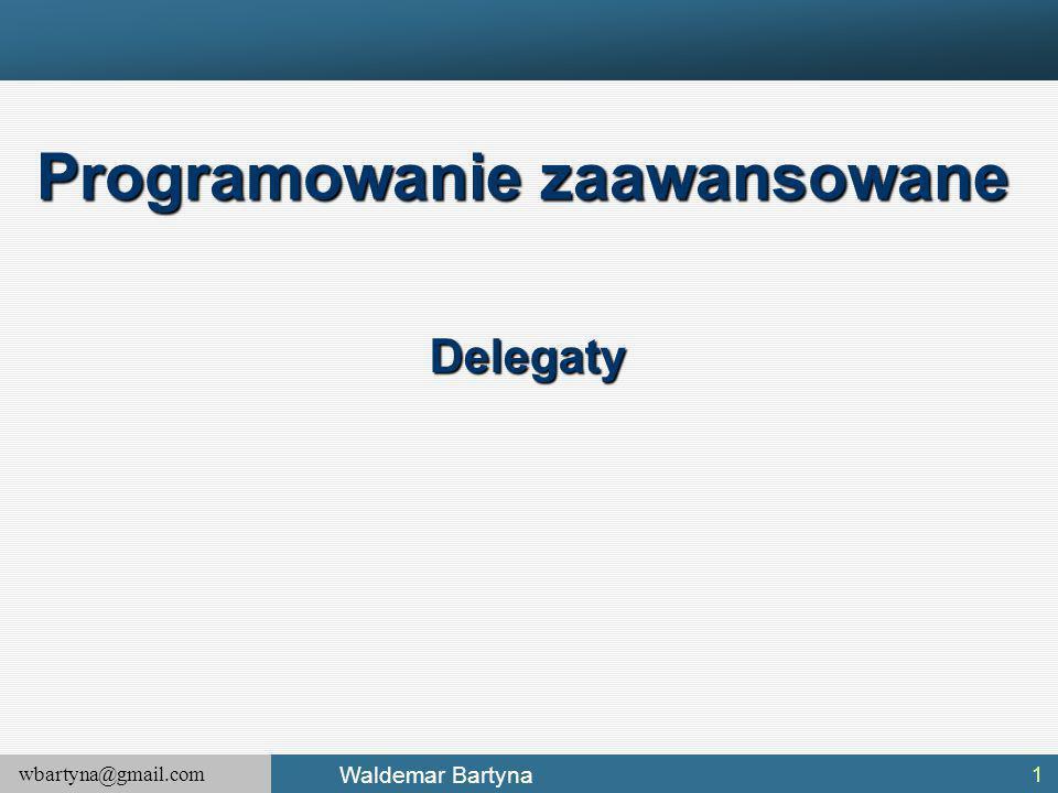 wbartyna@gmail.com Waldemar Bartyna Plan wykładu 1.Delegaty 2.Zdarzenia 3.Metody anonimowe 4.Operator lamda 2