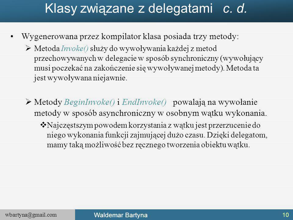 wbartyna@gmail.com Waldemar Bartyna Klasy związane z delegatami c.