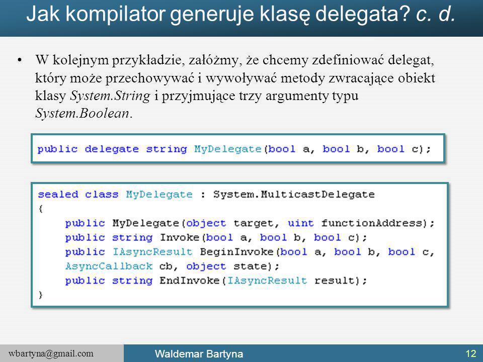 wbartyna@gmail.com Waldemar Bartyna Jak kompilator generuje klasę delegata.