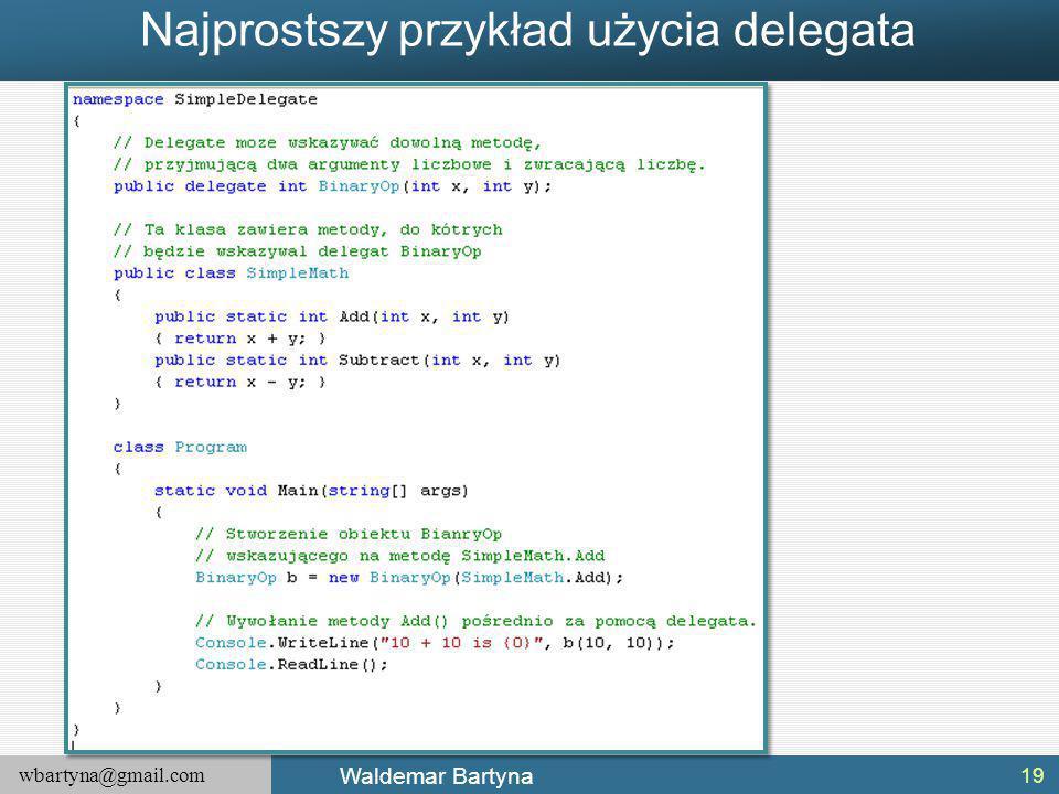 wbartyna@gmail.com Waldemar Bartyna Najprostszy przykład użycia delegata 19