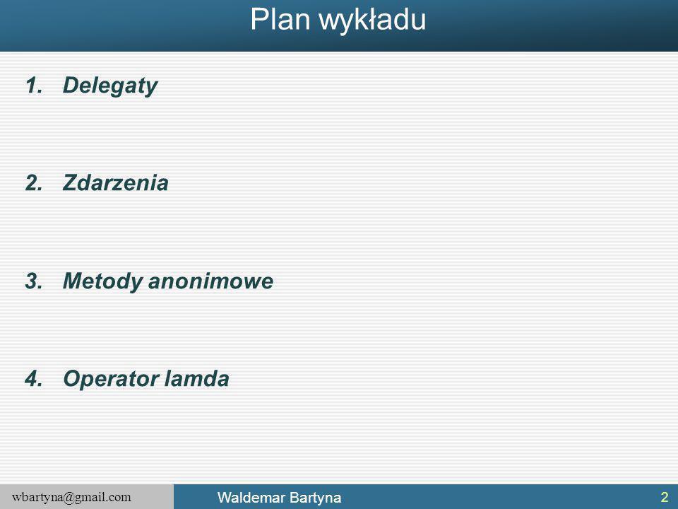 wbartyna@gmail.com Waldemar Bartyna Generyczne delegaty 43