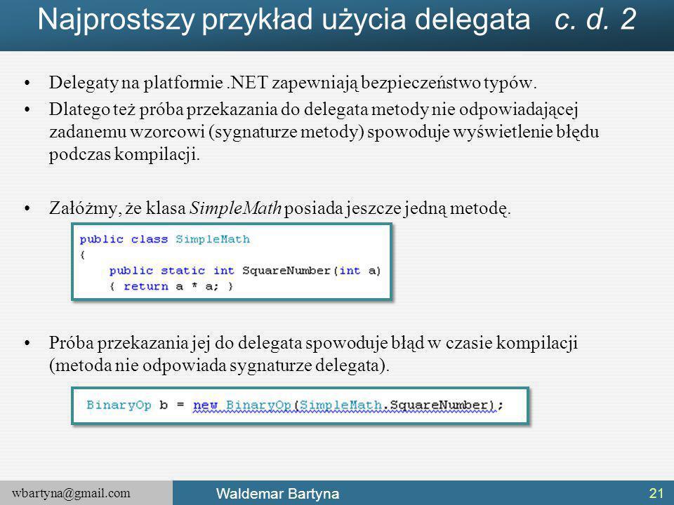 wbartyna@gmail.com Waldemar Bartyna Najprostszy przykład użycia delegata c.