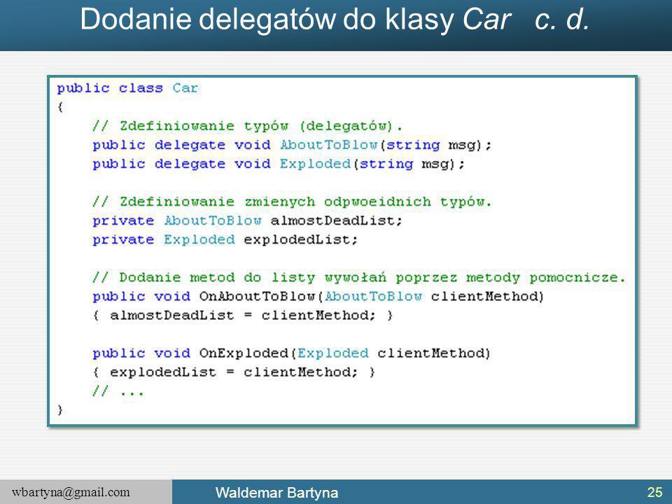 wbartyna@gmail.com Waldemar Bartyna Dodanie delegatów do klasy Car c. d. 25