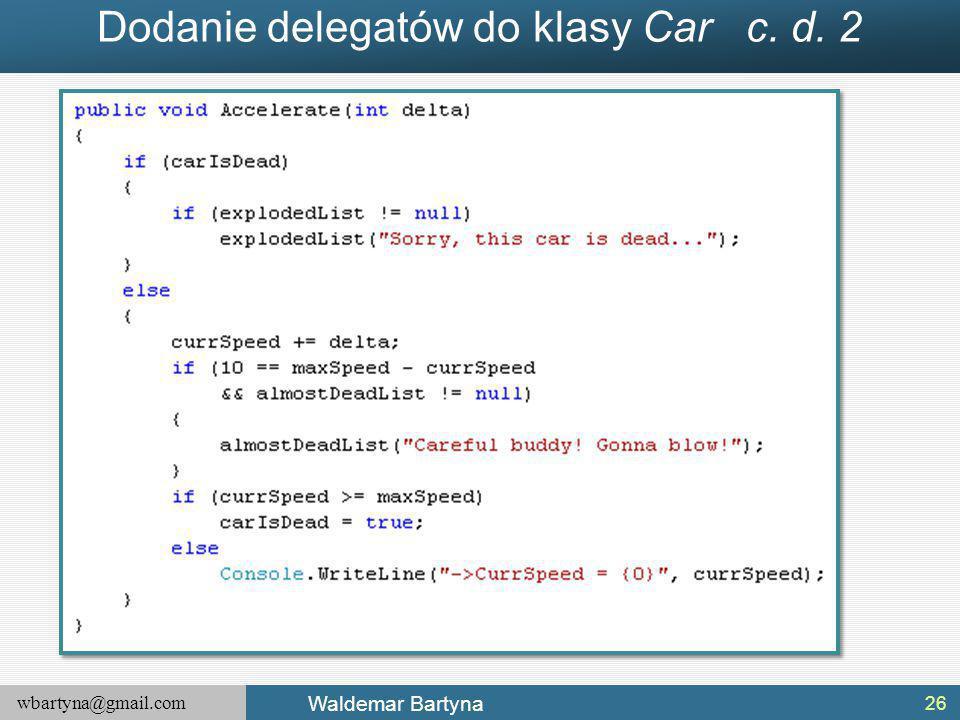 wbartyna@gmail.com Waldemar Bartyna Dodanie delegatów do klasy Car c. d. 2 26