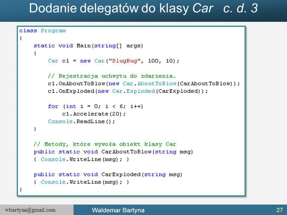 wbartyna@gmail.com Waldemar Bartyna Dodanie delegatów do klasy Car c. d. 3 27