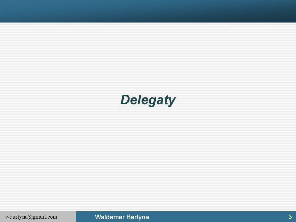 wbartyna@gmail.com Waldemar Bartyna Generyczne delegaty c. d. 44