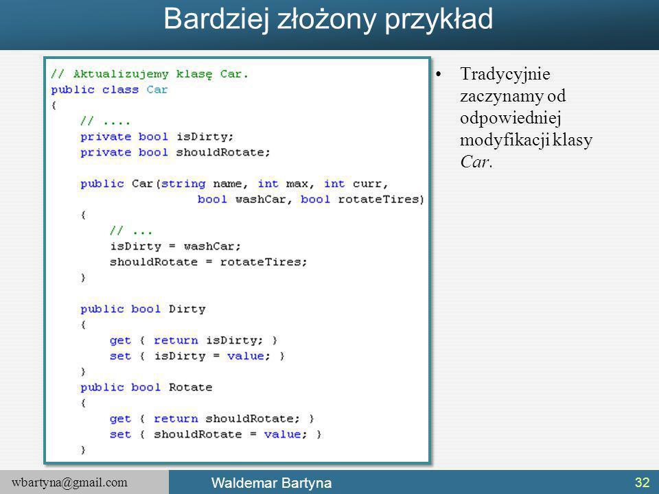 wbartyna@gmail.com Waldemar Bartyna Bardziej złożony przykład 32 Tradycyjnie zaczynamy od odpowiedniej modyfikacji klasy Car.