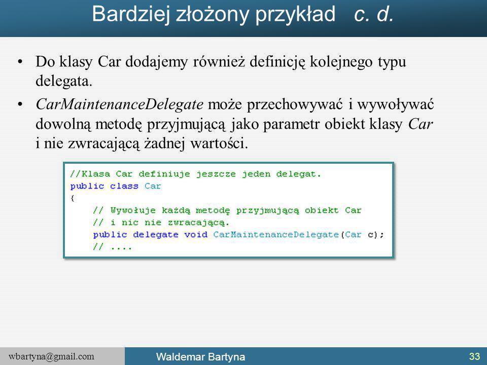 wbartyna@gmail.com Waldemar Bartyna Bardziej złożony przykład c.