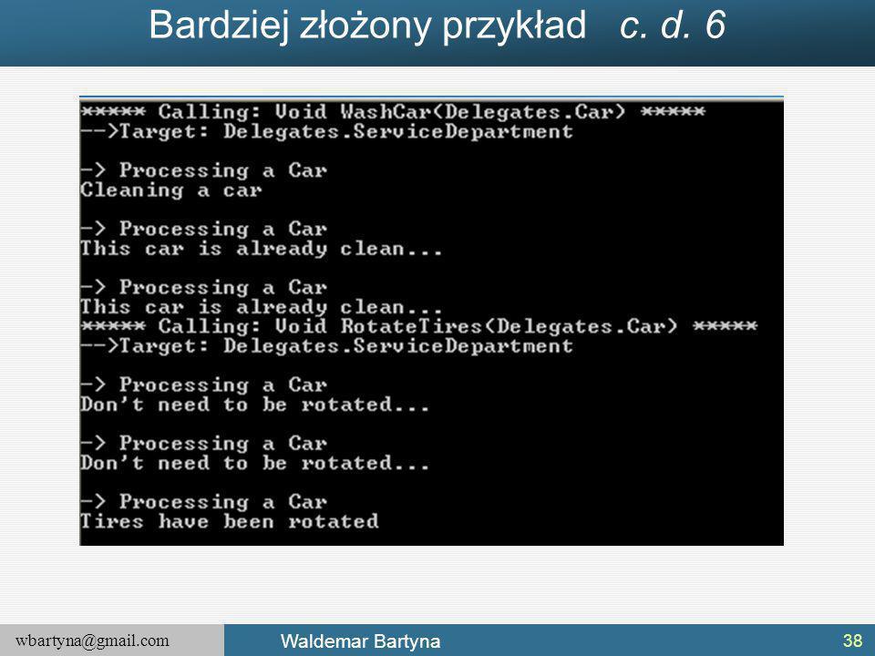 wbartyna@gmail.com Waldemar Bartyna Bardziej złożony przykład c. d. 6 38