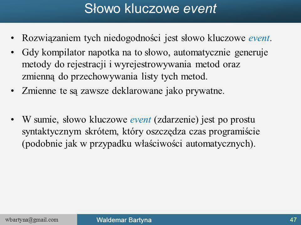 wbartyna@gmail.com Waldemar Bartyna Słowo kluczowe event Rozwiązaniem tych niedogodności jest słowo kluczowe event.