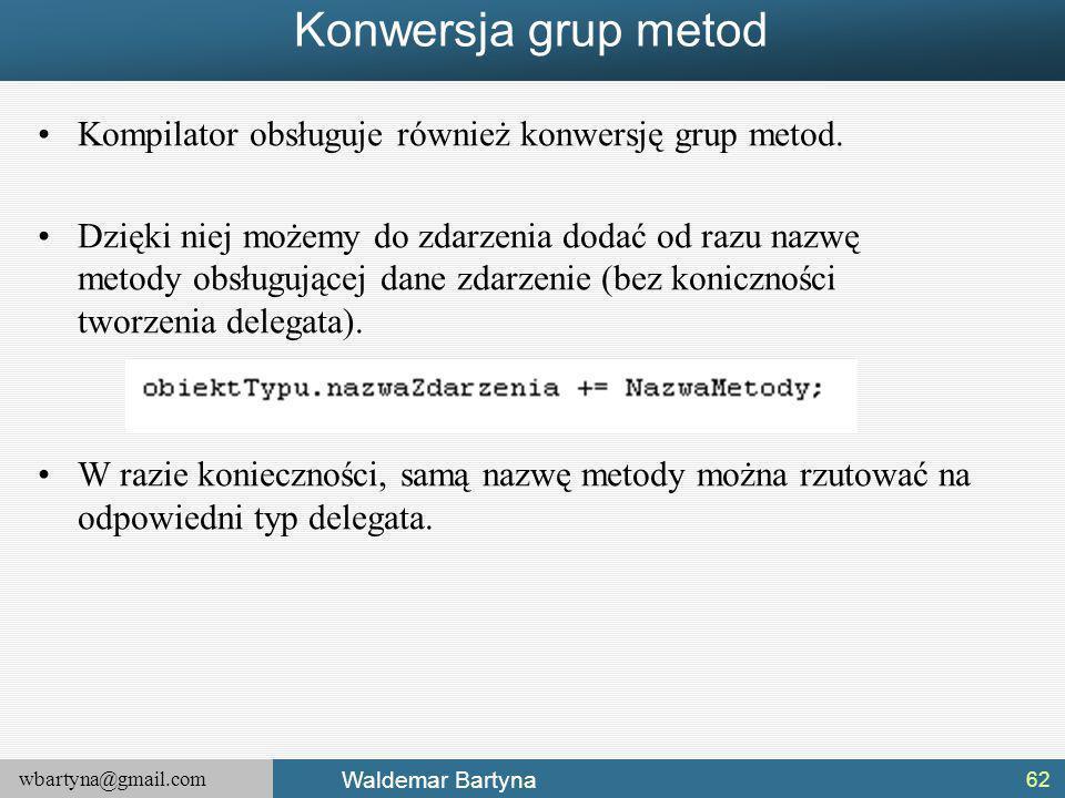 wbartyna@gmail.com Waldemar Bartyna Konwersja grup metod Kompilator obsługuje również konwersję grup metod.