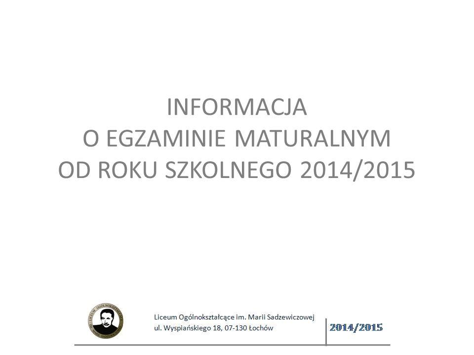 INFORMACJA O EGZAMINIE MATURALNYM OD ROKU SZKOLNEGO 2014/2015