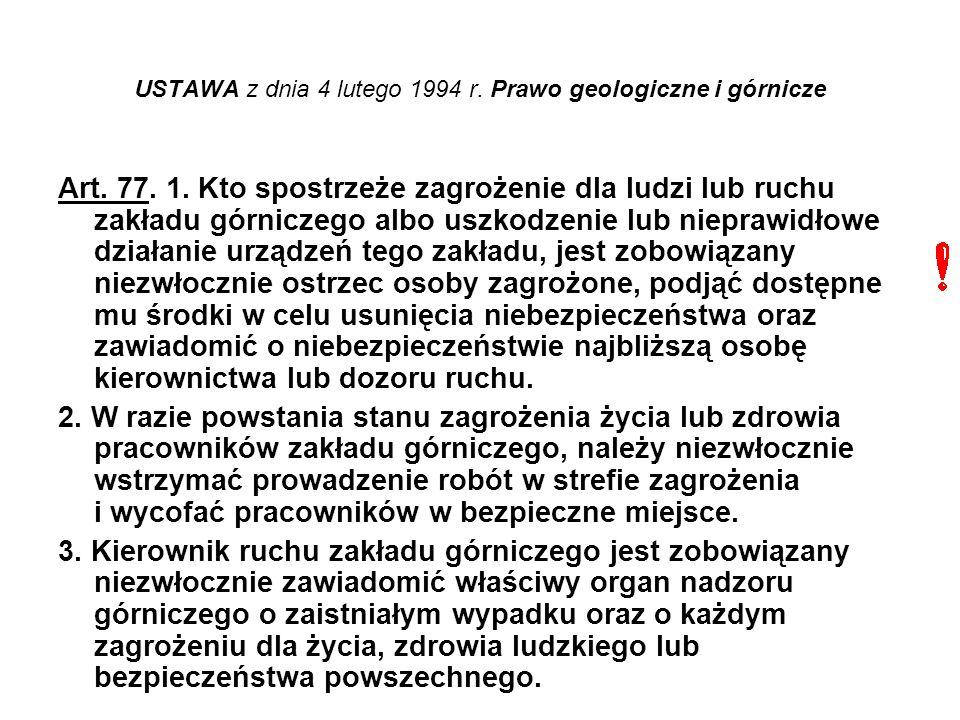 USTAWA z dnia 4 lutego 1994 r. Prawo geologiczne i górnicze Art. 77. 1. Kto spostrzeże zagrożenie dla ludzi lub ruchu zakładu górniczego albo uszkodze