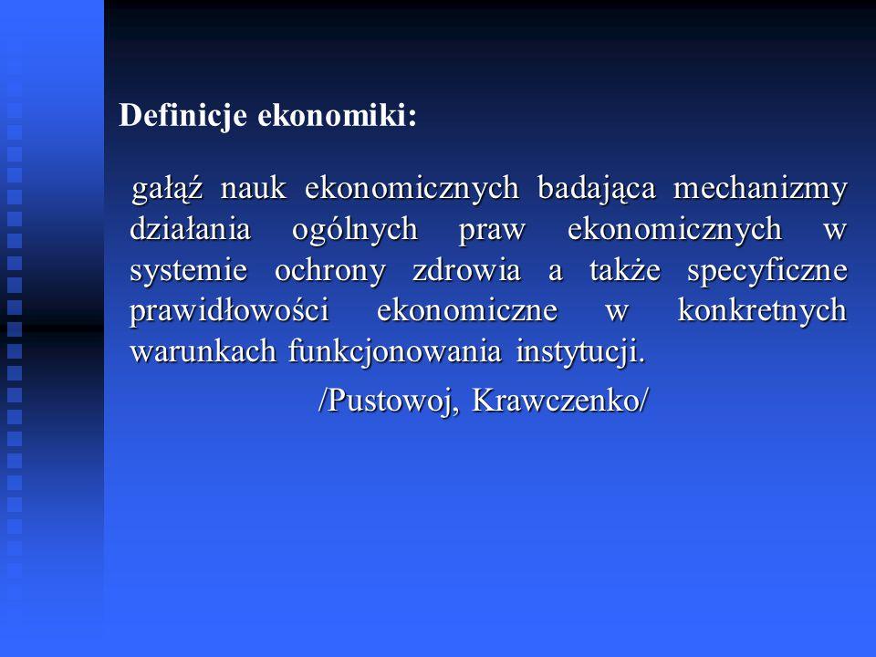 Definicje ekonomiki: gałąź nauk ekonomicznych badająca mechanizmy działania ogólnych praw ekonomicznych w systemie ochrony zdrowia a także specyficzne