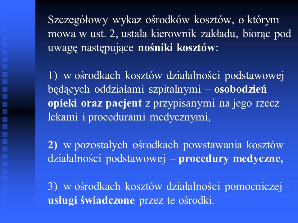Szczegółowy wykaz ośrodków kosztów, o którym mowa w ust. 2, ustala kierownik zakładu, biorąc pod uwagę następujące nośniki kosztów: 1) w ośrodkach kos