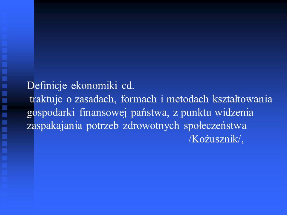 Definicje ekonomiki cd. traktuje o zasadach, formach i metodach kształtowania gospodarki finansowej państwa, z punktu widzenia zaspakajania potrzeb zd