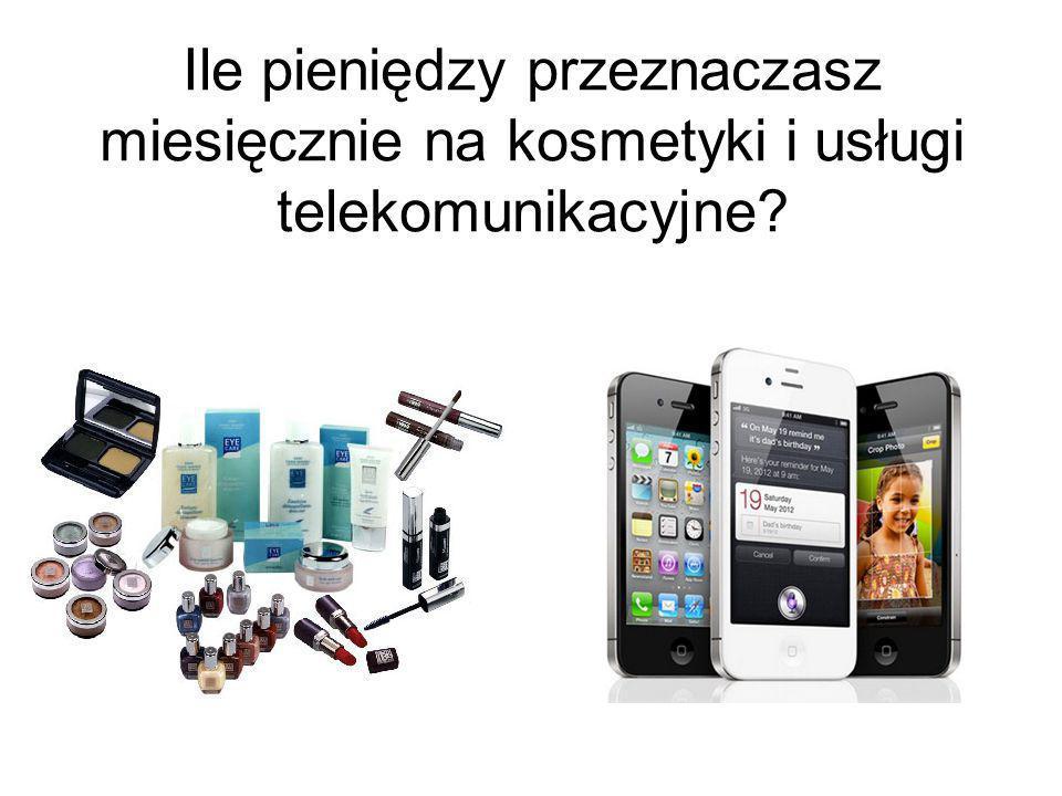 Ile pieniędzy przeznaczasz miesięcznie na kosmetyki i usługi telekomunikacyjne?