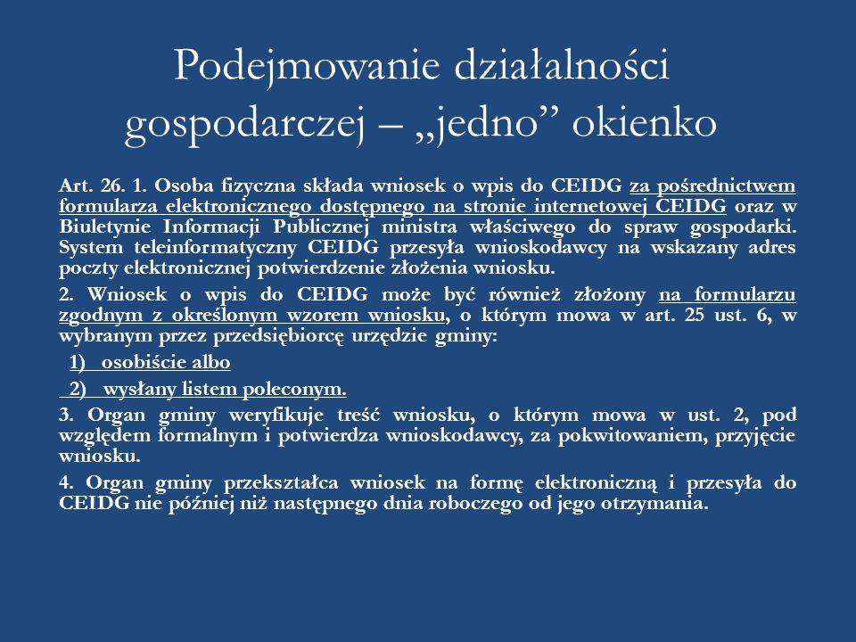 """Podejmowanie działalności gospodarczej – """"jedno"""" okienko Art. 26. 1. Osoba fizyczna składa wniosek o wpis do CEIDG za pośrednictwem formularza elektro"""