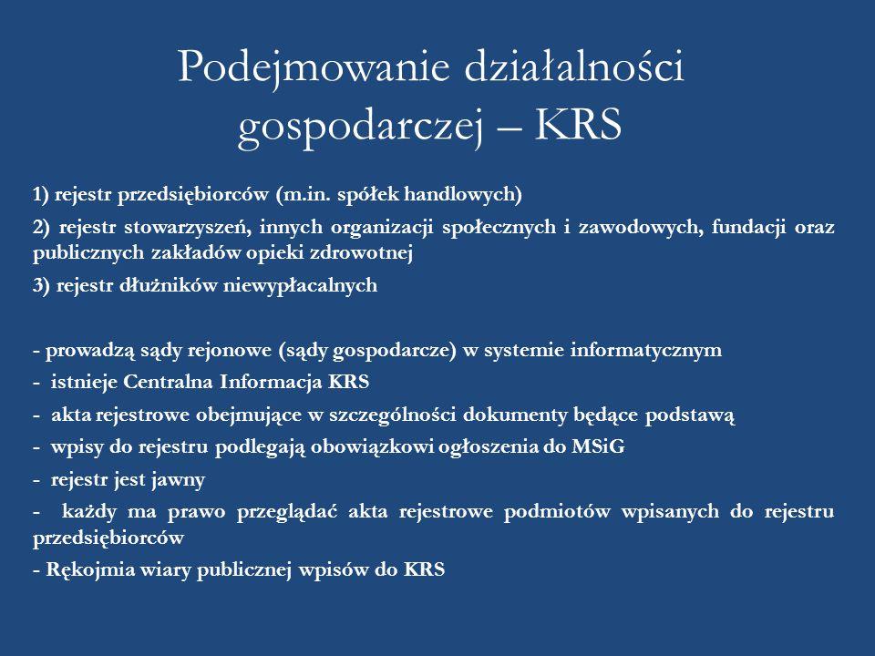 Podejmowanie działalności gospodarczej – KRS 1) rejestr przedsiębiorców (m.in. spółek handlowych) 2) rejestr stowarzyszeń, innych organizacji społeczn