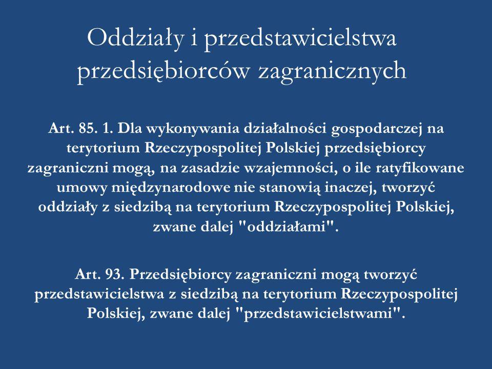 Oddziały i przedstawicielstwa przedsiębiorców zagranicznych Art. 85. 1. Dla wykonywania działalności gospodarczej na terytorium Rzeczypospolitej Polsk