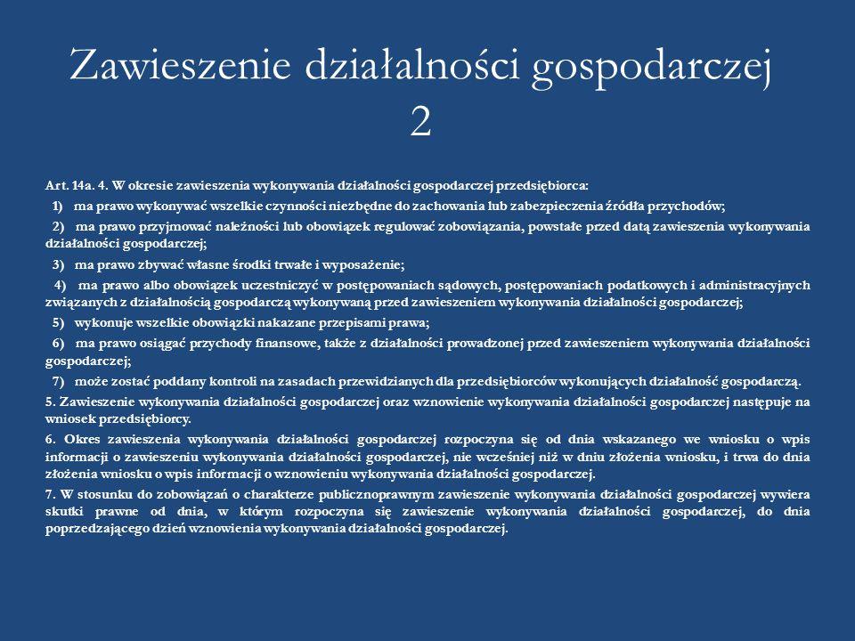 Zawieszenie działalności gospodarczej 2 Art. 14a. 4. W okresie zawieszenia wykonywania działalności gospodarczej przedsiębiorca: 1) ma prawo wykonywać
