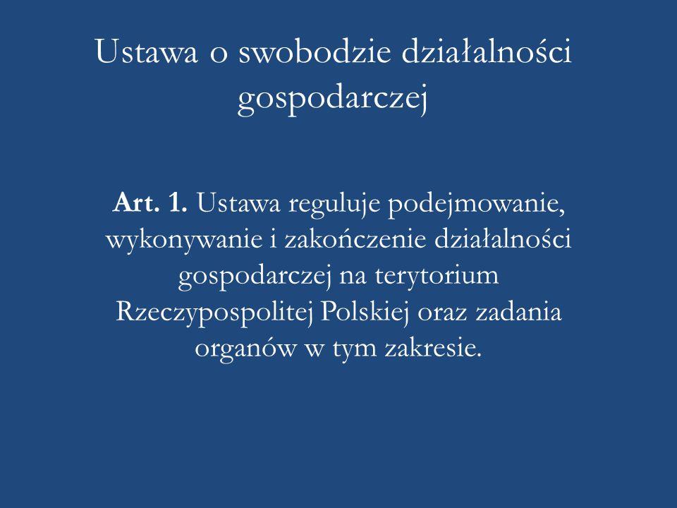 Ustawa o swobodzie działalności gospodarczej Art. 1. Ustawa reguluje podejmowanie, wykonywanie i zakończenie działalności gospodarczej na terytorium R