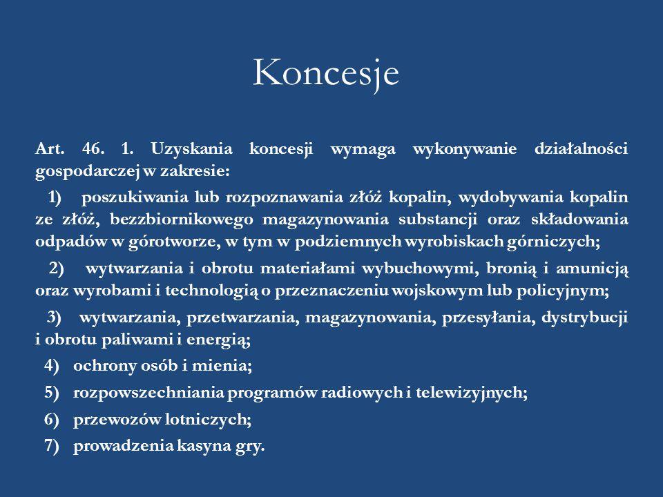 Koncesje Art. 46. 1. Uzyskania koncesji wymaga wykonywanie działalności gospodarczej w zakresie: 1) poszukiwania lub rozpoznawania złóż kopalin, wydob