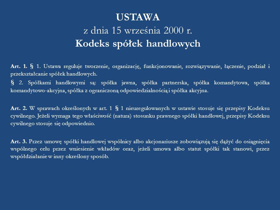 USTAWA z dnia 15 września 2000 r. Kodeks spółek handlowych Art. 1. § 1. Ustawa reguluje tworzenie, organizację, funkcjonowanie, rozwiązywanie, łączeni