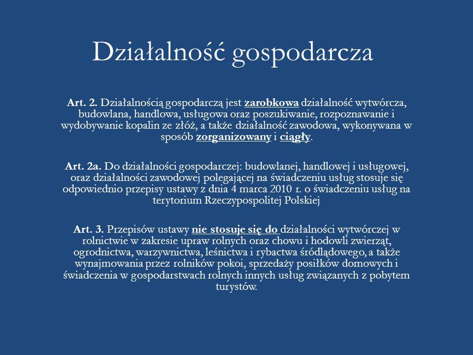 Działalność gospodarcza Art. 2. Działalnością gospodarczą jest zarobkowa działalność wytwórcza, budowlana, handlowa, usługowa oraz poszukiwanie, rozpo