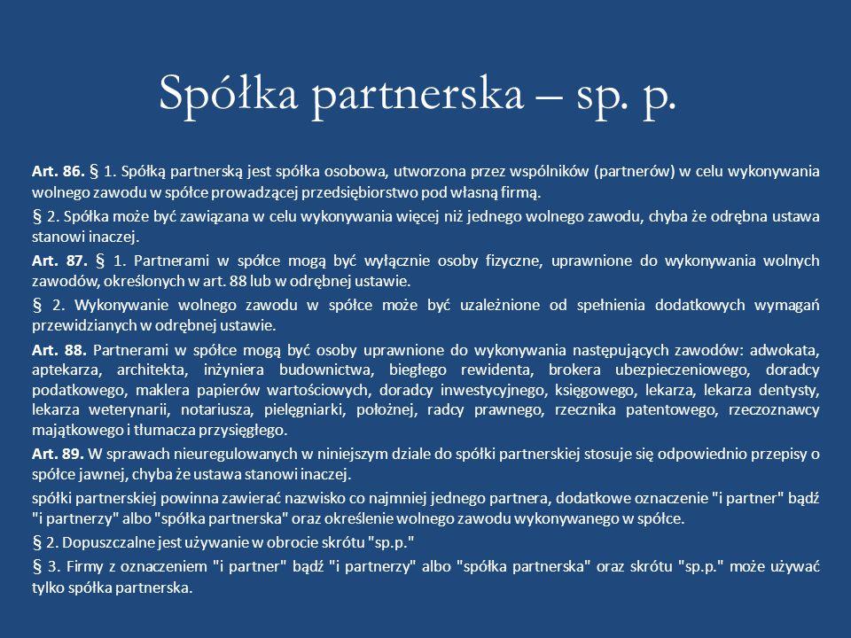 Spółka partnerska – sp. p. Art. 86. § 1. Spółką partnerską jest spółka osobowa, utworzona przez wspólników (partnerów) w celu wykonywania wolnego zawo