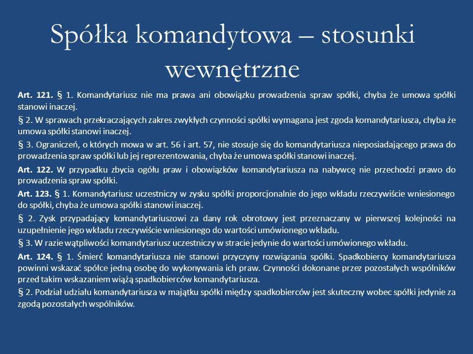 Spółka komandytowa – stosunki wewnętrzne Art. 121. § 1. Komandytariusz nie ma prawa ani obowiązku prowadzenia spraw spółki, chyba że umowa spółki stan