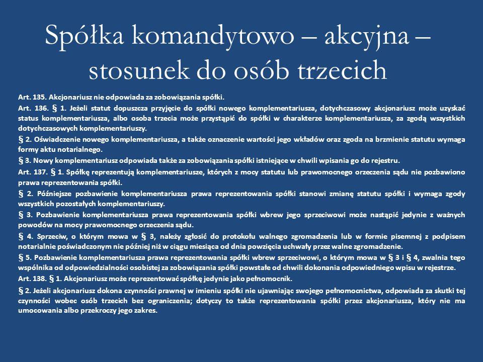 Spółka komandytowo – akcyjna – stosunek do osób trzecich Art. 135. Akcjonariusz nie odpowiada za zobowiązania spółki. Art. 136. § 1. Jeżeli statut dop